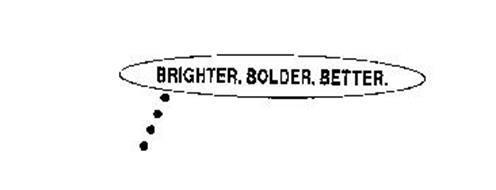 BRIGHTER. BOLDER. BETTER.