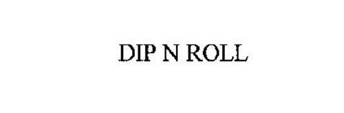 DIP N ROLL