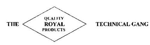 THE QUALITY ROYAL PRODUCTS TECHNICAL GANG