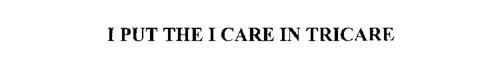 I PUT THE I CARE IN TRICARE