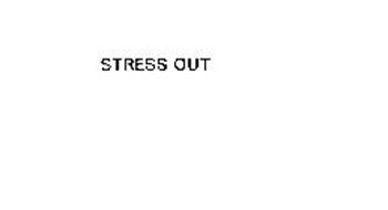 STRESS OUT