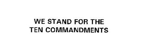 WE STAND FOR THE TEN COMMANDMENTS