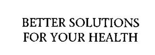 BETTER SOLUTIONS FOR YOUR HEALTH