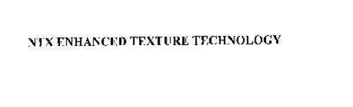 NTX ENHANCED TEXTURE TECHNOLOGY