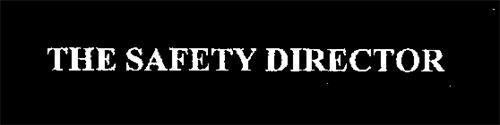 THE SAFETY DIRECTOR