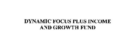 DYNAMIC FOCUS PLUS INCOME AND GROWTH FUND
