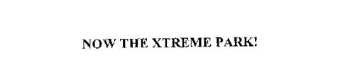 NOW THE XTREME PARK!
