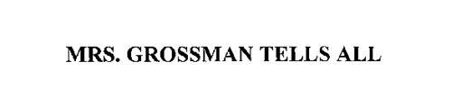 MRS. GROSSMAN TELLS ALL