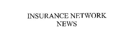 INSURANCE NETWORK NEWS