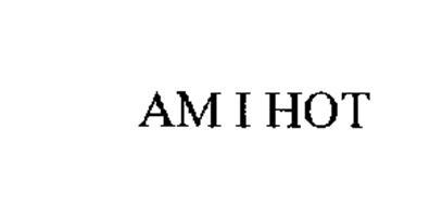 AM I HOT