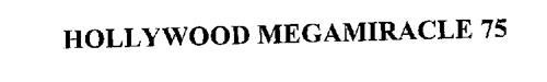 HOLLYWOOD MEGAMIRACLE 75