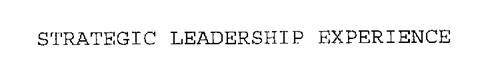STRATEGIC LEADERSHIP EXPERIENCE