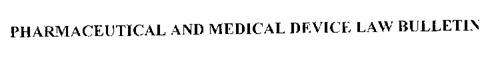 PHARMACEUTICAL AND MEDICAL DEVICE LAW BULLETIN