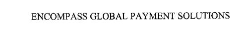ENCOMPASS GLOBAL PAYMENT SOLUTIONS