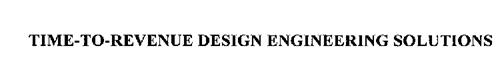 TIME-TO-REVENUE DESIGN ENGINEERING SOLUTIONS