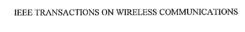 IEEE TRANSACTIONS ON WIRELESS COMMUNICATIONS