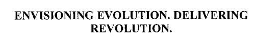 ENVISIONING EVOLUTION. DELIVERING REVOLUTION.