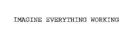 IMAGINE EVERYTHING WORKING