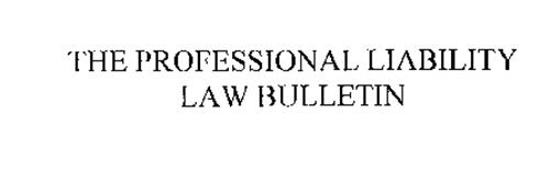 THE PROFESSIONAL LIABILITY LAW BULLETIN