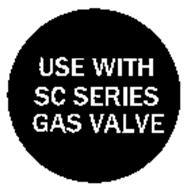 USE WITH SC SERIES GAS VALVE