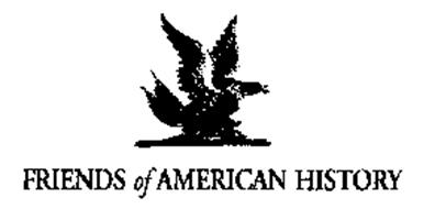 FRIENDS OF AMERICAN HISTORY