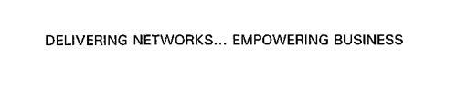DELIVERING NETWORKS... EMPOWERING BUSINESS