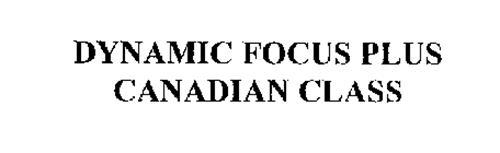 DYNAMIC FOCUS PLUS CANADIAN CLASS