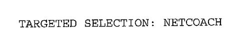 TARGETED SELECTION: NETCOACH