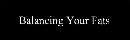 BALANCING YOUR FATS