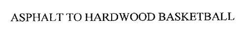 ASPHALT TO HARDWOOD BASKETBALL