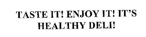 TASTE IT! ENJOY IT! IT'S HEALTHY DELI!