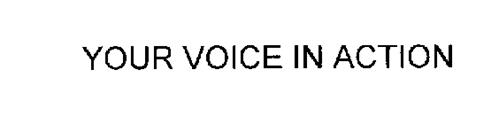 YOUR VOICE IN ACTION