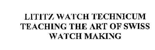LITITZ WATCH TECHNICUM TEACHING THE ART OF SWISS WATCH MAKING