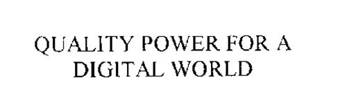 QUALITY POWER FOR A DIGITAL WORLD