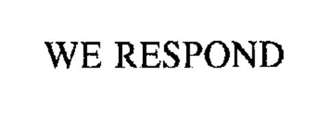 WE RESPOND