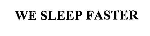 WE SLEEP FASTER
