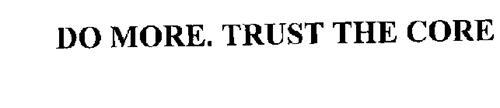 DO MORE. TRUST THE CORE