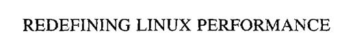 REDEFINING LINUX PERFORMANCE