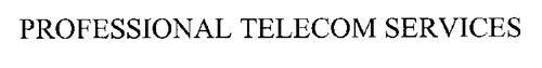 PROFESSIONAL TELECOM SERVICES