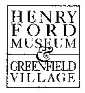 HENRY FORD MUSEUM & GREENFIELD V I LL AG E