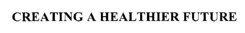 CREATING A HEALTHIER FUTURE
