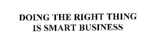 DOING THE RIGHT THING IS SMART BUSINESS