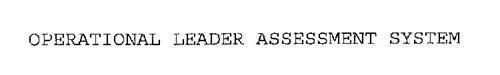 OPERATIONAL LEADER ASSESSMENT SYSTEM