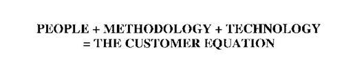PEOPLE + METHODOLOGY +TECHNOLOGY = THE CUSTOMER EQUATION