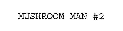 MUSHROOM MAN #2