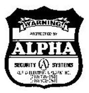 WARNING PROTECTED BY ALPHA SECURITY A SYSTEMS ALPHA ELECTRONIC ALARM INC.