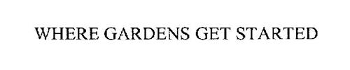 WHERE GARDENS GET STARTED