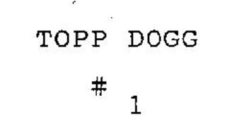 TOPP DOGG # 1