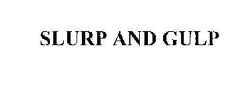 SLURP AND GULP