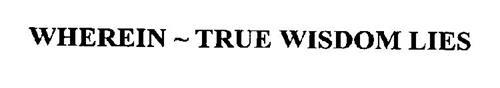 WHEREIN ~ TRUE WISDOM LIES